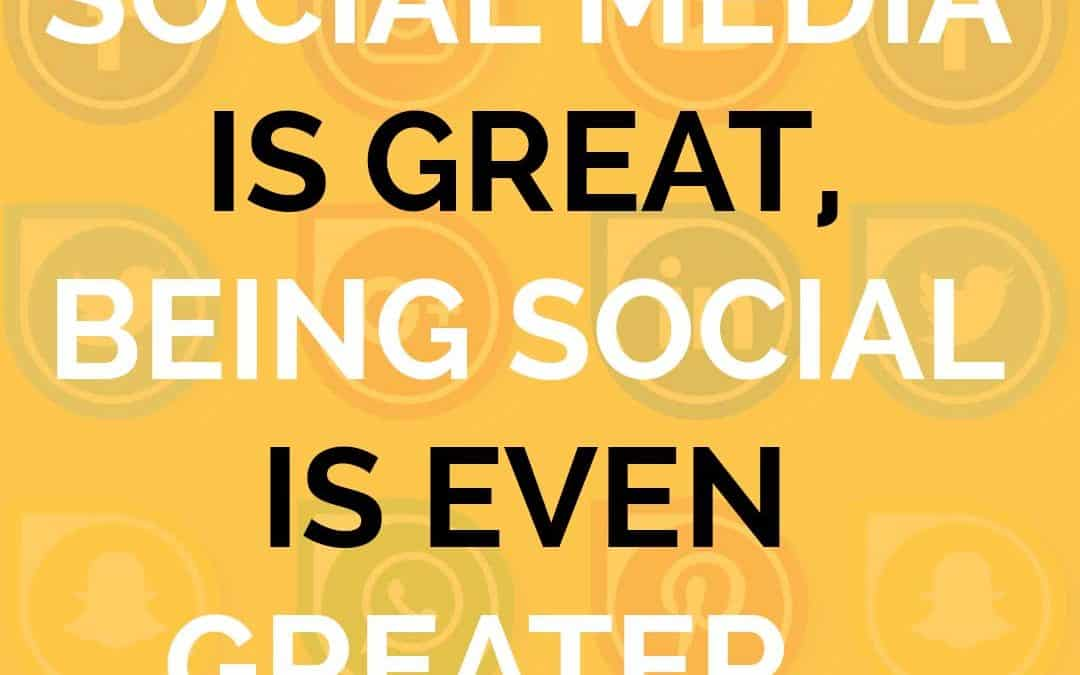 Social Media Is Great, Being Social Is Even Greater