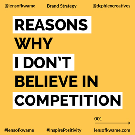Reasons Why I Don't Believe In Competition